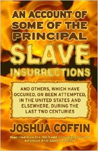 Click for more detail about An Account of Some of the Principal Slave Insurrections and others, which have occurred, or been attempted, in the United States and elsewhere, during the last two centuries by Joshua Coffin
