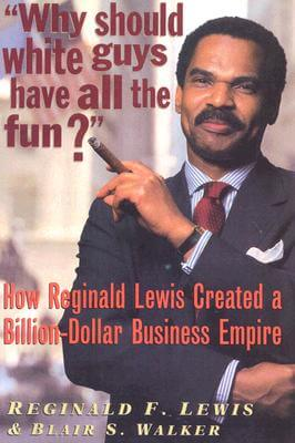Click for a larger image of Why Should White Guys Have All The Fun?: How Reginald Lewis Created A Billion-Dollar Business Empire