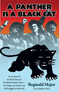 Click for more detail about A Panther Is a Black Cat: An Account of the Early Years of The Black Panther Party - Its Origins, Its Goals, and Its Struggle for Survival by Reginald Major