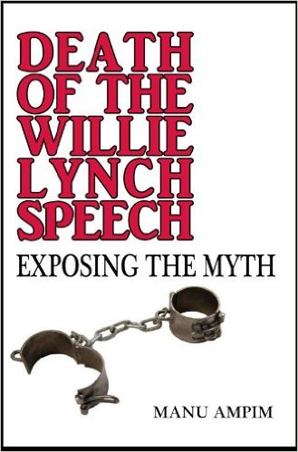 Click for more detail about Death of the Willie Lynch Speech: Exposing the Myth by Manu Ampim