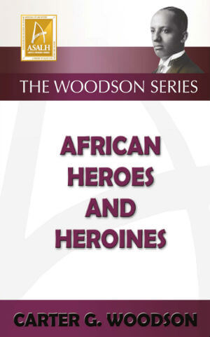 Click for more detail about African Heroes and Heroines by Carter G. Woodson