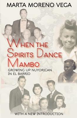 Click for more detail about When the Spirits Dance Mambo: Growing Up Nuyorican in El Barrio by Marta Moreno-Vega