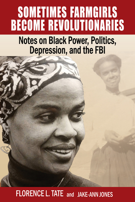 Click for more detail about Sometimes Farmgirls Become Revolutionaries: Florence Tate on Black Power, Black Politics and the FBI by Florence Tate