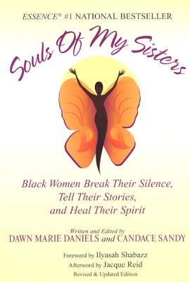 Click for more detail about Souls of My Sisters: Black Women Break Their Silence, Tell Their Stories and Heal Their Spirits by Dawn Marie Daniels and Candace Sandy
