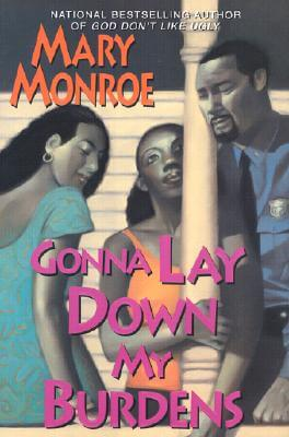 Click for more detail about Gonna Lay Down My Burdens by Mary Monroe