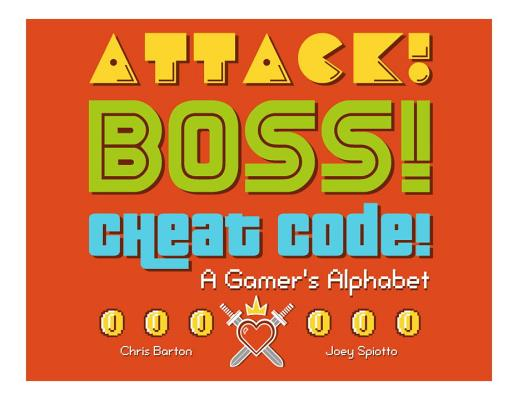 Click for more detail about Attack! Boss! Cheat Code!: A Gamer's Alphabet by Chris Barton