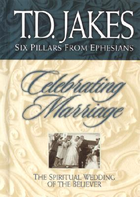 Click for more detail about Celebrating Marriage: The Spiritual Wedding Of The Believer by T. D. Jakes