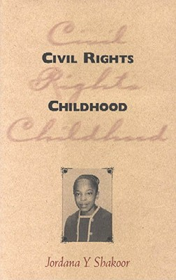 Click for more detail about Civil Rights Childhood by Jordana Y. Shakoor
