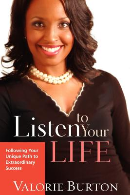 Click for more detail about Listen to Your Life: Following Your Unique Path to Extraordinary Success by Valorie Burton