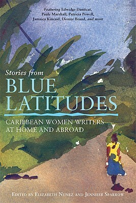 Click for more detail about Stories From Blue Latitudes: Caribbean Women Writers At Home And Abroad by Elizabeth Nunez and Jennifer Sparrow