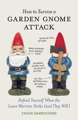 Click to go to detail page for How to Survive a Garden Gnome Attack: Defend Yourself When the Lawn Warriors Strike (and They Will)