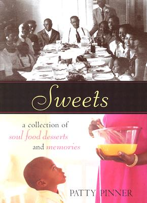 Click for more detail about Sweets: A Collection of Soul Food Desserts and Memories by Patty Pinner