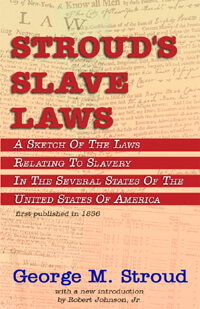 Click for more detail about Stroud's Slave Laws by George M. Stroud