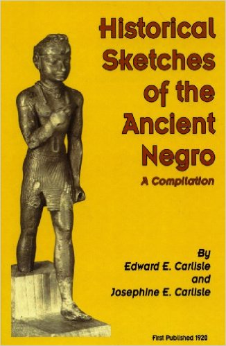Book Cover Historical Sketches Of The Ancient Negro by Edward E. Carlisle and Josephine E. Carlisle