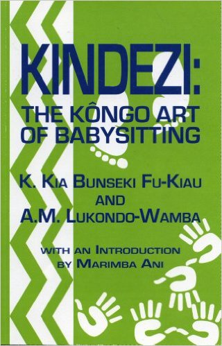 Click for more detail about Kindezi: The Kongo Art of Babysitting by K. Kia Bunseki