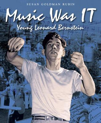 Click for more detail about Music Was IT: Young Leonard Bernstein (Junior Library Guild Selection) by Susan Goldman Rubin