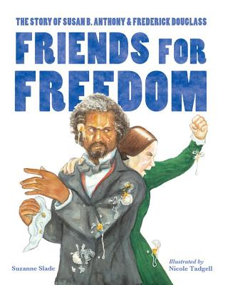 Click for more detail about Friends for Freedom: The Story of Susan B. Anthony & Frederick Douglass by Suzanne Slade