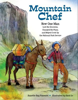 Click for more detail about Mountain Chef: How One Man Lost His Groceries, Changed His Plans, and Helped Cook Up the National Park Service by Annette Bay Pimentel