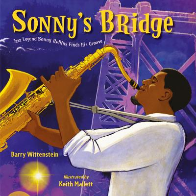 Click for more detail about Sonny's Bridge: Jazz Legend Sonny Rollins Finds His Groove by Barry Wittenstein