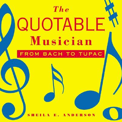Click for more detail about The Quotable Musician: From Bach to Tupac by Sheila E. Anderson
