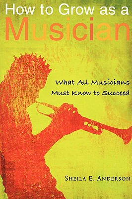 Click for a larger image of How to Grow as a Musician: What All Musicians Must Know to Succeed