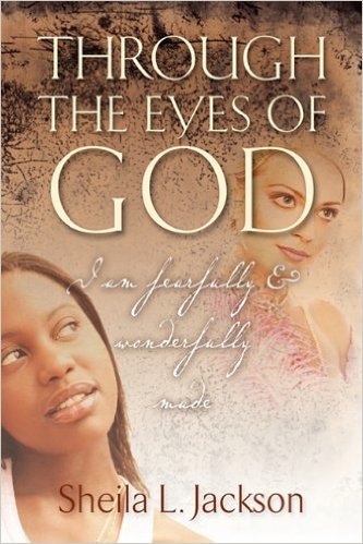 Click for more detail about Through The Eyes of God by Sheila L. Jackson