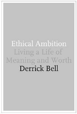 Click for more detail about Ethical Ambition: Living a Life of Meaning and Worth by Derrick Bell