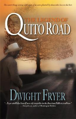 Click for more detail about The Legend of Quito Road by Dwight Fryer