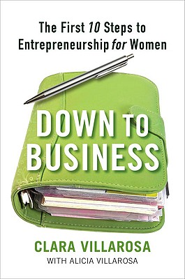 Click for more detail about Down to Business: The First 10 Steps to Entrepreneurship for Women by Clara Villarosa
