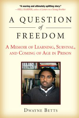 Click for more detail about A Question of Freedom: A Memoir of Learning, Survival, and Coming of Age in Prison by Dwayne Betts