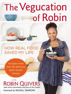 Click for more detail about The Vegucation of Robin: How Real Food Saved My Life by Robin Quivers
