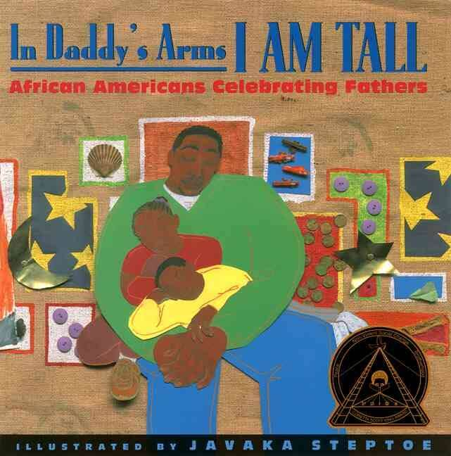 Click for more detail about In Daddy's Arms I am Tall by Folami Abiade, Dinah Johnson, Carole Boston Weatherford, Dakari Hru, Michael Burgess, E. Ethelbert Miller, Lenard D. Moore, David Anderson, Angela Johnson, Sonia Sanchez, and Davida Adedjouma