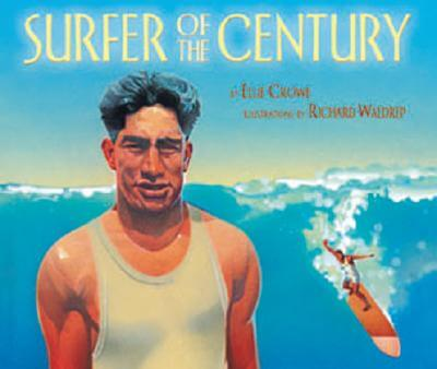Click for more detail about Surfer of the Century: The Life of Duke Kahanamoku by Ellie Crowe