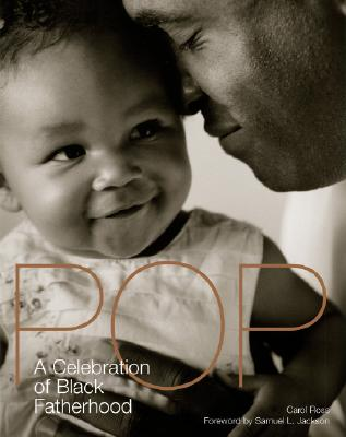 Click for more detail about Pop: A Celebration of Black Fatherhood by Carol Ross