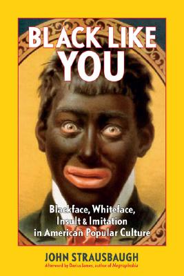 Click for a larger image of Black Like You: Blackface, Whiteface, Insult & Imitation in American Popular Culture