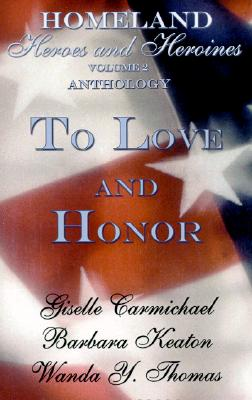 Click for more detail about To Love and Honor (Homeland Heroes and Heroines, Vol. 2) by Wanda Y. Thomas, Barbara Keaton, and Giselle Carmichael