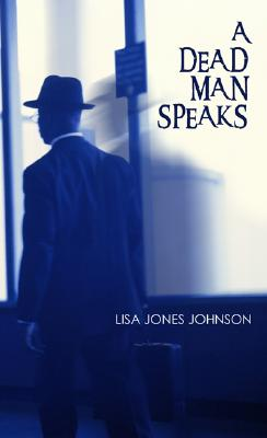Click for more detail about A Dead Man Speaks by Lisa Jones Johnson