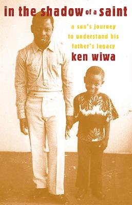 Click for more detail about In the Shadow of a Saint: A Son's Journey to Understand His Father's Legacy by Ken Wiwa