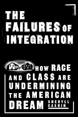 Click for more detail about The Failures Of Integration: How Race and Class Are Undermining the American Dream by Sheryll Cashin