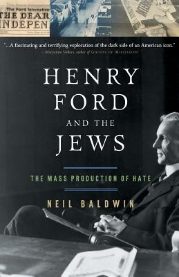 Click for more detail about Henry Ford and the Jews: The Mass Production Of Hate by Neil Baldwin