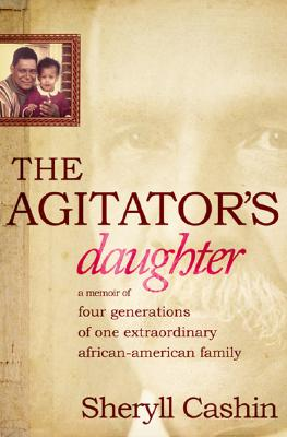 Click for more detail about The Agitator's Daughter: A Memoir of Four Generations of One Extraordinary African-American Family by Sheryll Cashin
