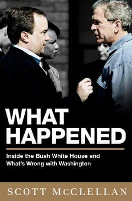 Click for more detail about What Happened: Inside The Bush White House And Washington's Culture Of Deception by Scott Mcclellan