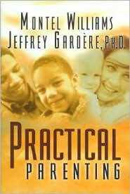Click for more detail about Practical Parenting by Montel Williams and Jeffrey Gardere