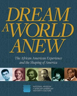 Book Cover Dream a World Anew: The African American Experience and the Shaping of America by National Museum of African American History & Culture