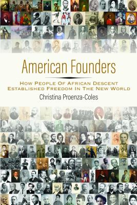 Click for more detail about American Founders: How People of African Descent Established Freedom in the New World by Christina Proenza-Coles