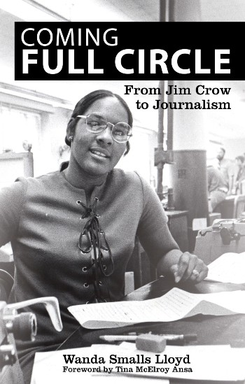 Click for more detail about Coming Full Circle: From Jim Crow to Journalism by Wanda Smalls Lloyd