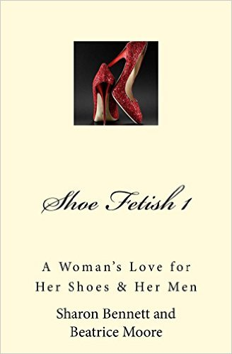 Click for more detail about Shoe Fetish 1: A Woman's Love for Her Shoes & Her Men by Sharon Bennett & Beatrice Moore