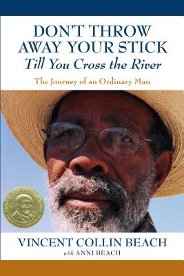 Click for more detail about Don't Throw Away Your Stick Till You Cross the River: The Journey of an Ordinary Man by Vincent Collin Beach and Anni Beach