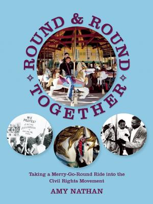 Click for more detail about Round And Round Together: Taking A Merry-Go-Round Ride Into The Civil Rights Movement (The Nautilus Series) by Amy Nathan