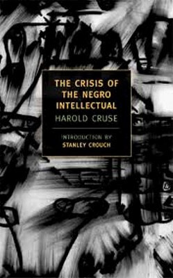 Click for a larger image of The Crisis of the Negro Intellectual: A Historical Analysis of the Failure of Black Leadership